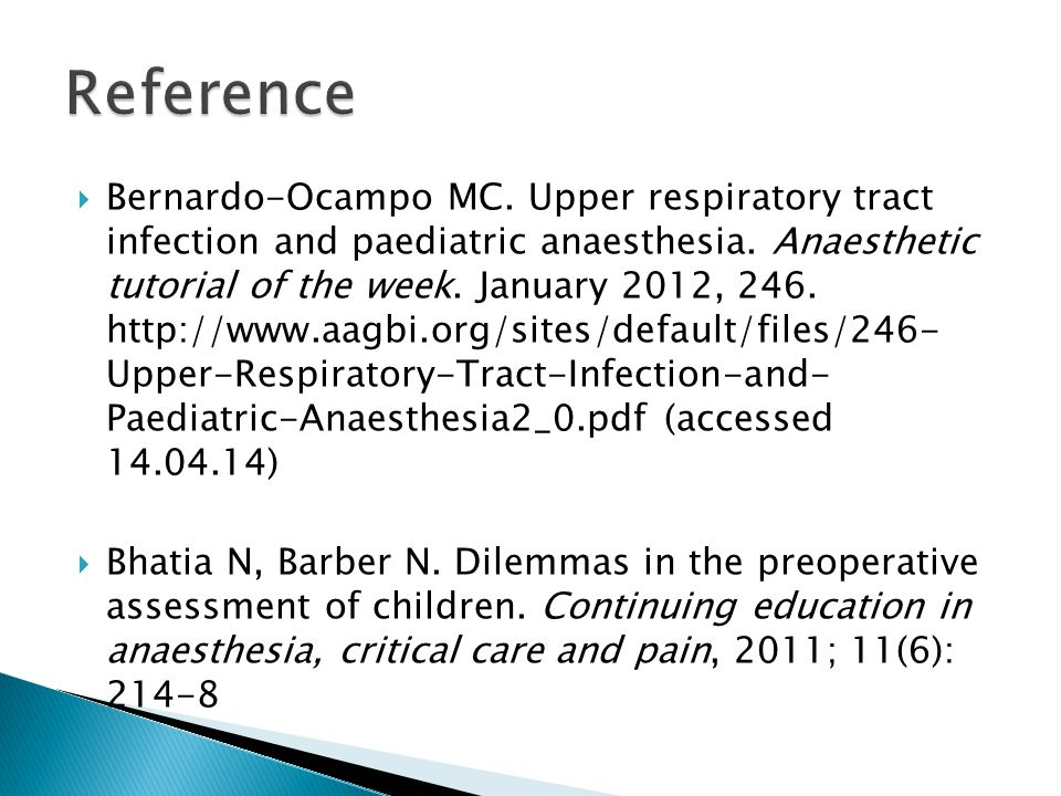  Bernardo-Ocampo MC. Upper respiratory tract infection and paediatric anaesthesia. Anaesthetic tutorial of the week. January 2012, 246. http://www.aa