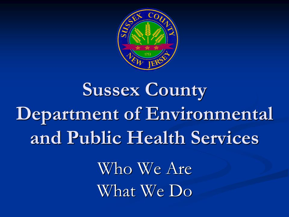 Sussex County Department of Environmental and Public Health Services Who We Are What We Do
