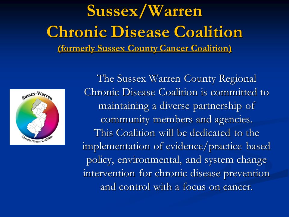 Sussex/Warren Chronic Disease Coalition (formerly Sussex County Cancer Coalition) The Sussex Warren County Regional Chronic Disease Coalition is committed to maintaining a diverse partnership of community members and agencies.