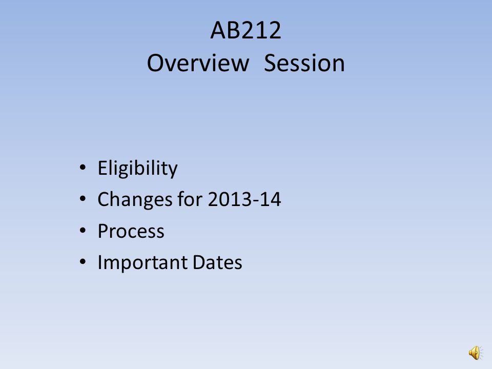 AB212 Overview Session Eligibility Changes for 2013-14 Process Important Dates