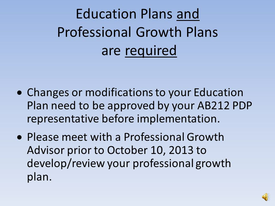 Education Plans and Professional Growth Plans are required  An Education Plan created with a college education advisor is required if you have not completed a BA/BS degree.