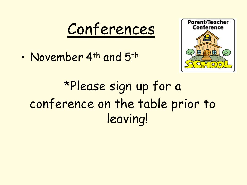 Conferences November 4 th and 5 th *Please sign up for a conference on the table prior to leaving!