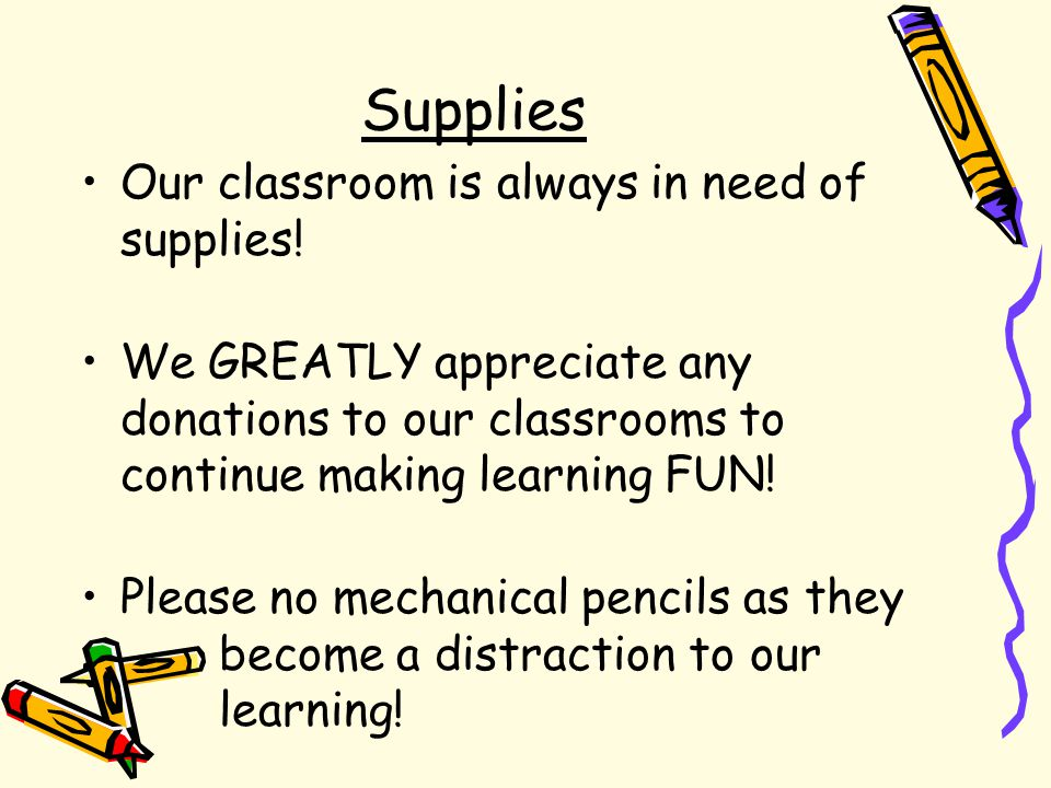 Supplies Our classroom is always in need of supplies! We GREATLY appreciate any donations to our classrooms to continue making learning FUN! Please no
