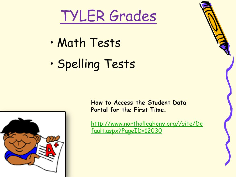 TYLER Grades Math Tests Spelling Tests How to Access the Student Data Portal for the First Time. http://www.northallegheny.org//site/De fault.aspx?Pag