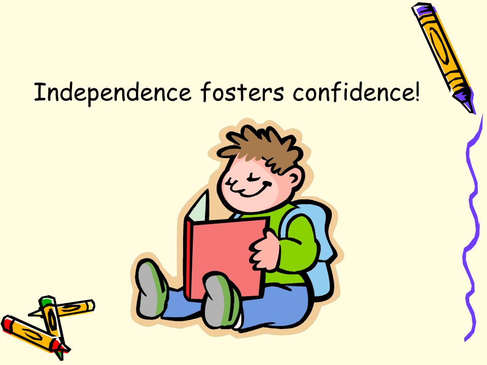 Independence fosters confidence!