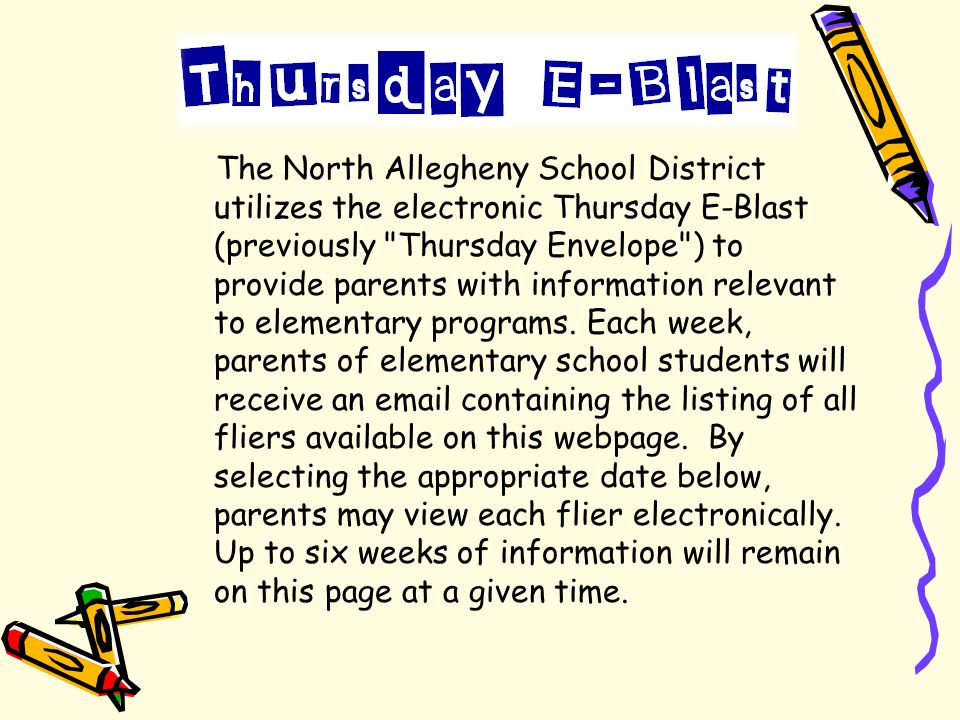 The North Allegheny School District utilizes the electronic Thursday E-Blast (previously Thursday Envelope ) to provide parents with information relevant to elementary programs.
