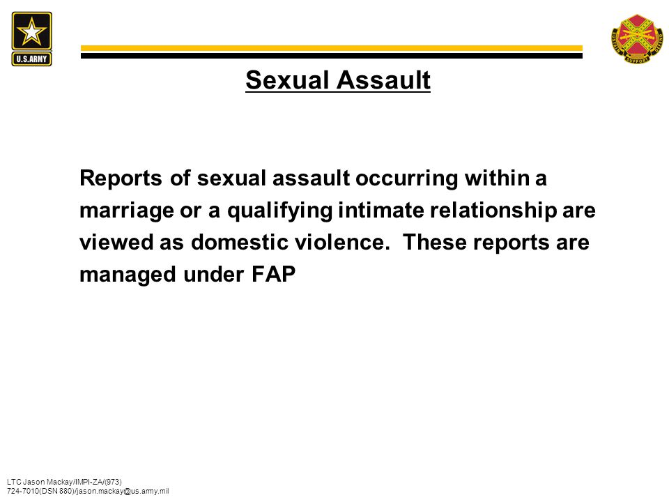 LTC Jason Mackay/IMPI-ZA/(973) 724-7010(DSN 880)/jason.mackay@us.army.mil Sexual Assault Reports of sexual assault occurring within a marriage or a qu