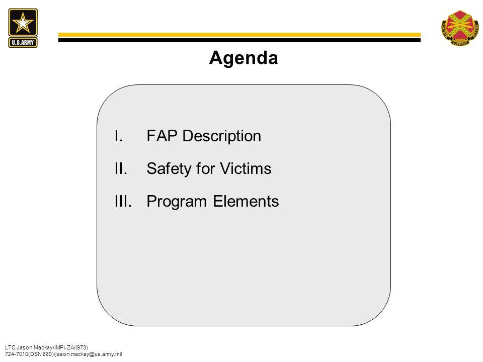 LTC Jason Mackay/IMPI-ZA/(973) 724-7010(DSN 880)/jason.mackay@us.army.mil Agenda I.FAP Description II.Safety for Victims III.Program Elements