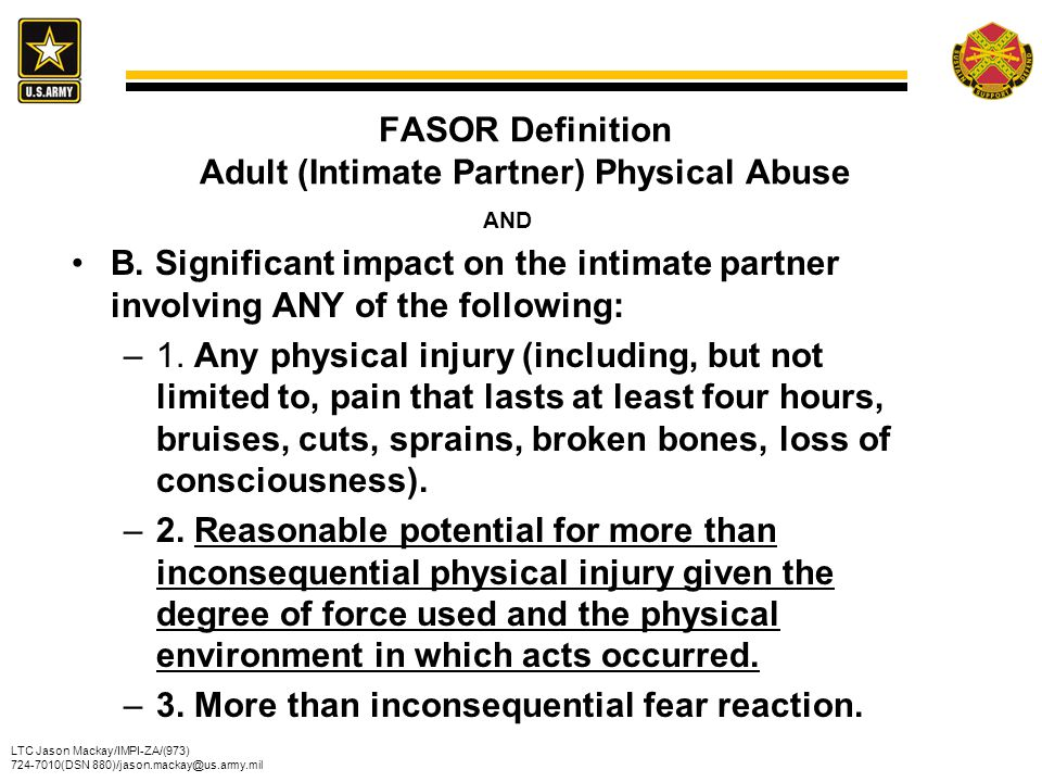 LTC Jason Mackay/IMPI-ZA/(973) 724-7010(DSN 880)/jason.mackay@us.army.mil FASOR Definition Adult (Intimate Partner) Physical Abuse AND B. Significant