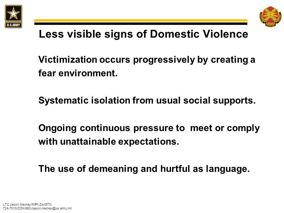 LTC Jason Mackay/IMPI-ZA/(973) 724-7010(DSN 880)/jason.mackay@us.army.mil Less visible signs of Domestic Violence Victimization occurs progressively b