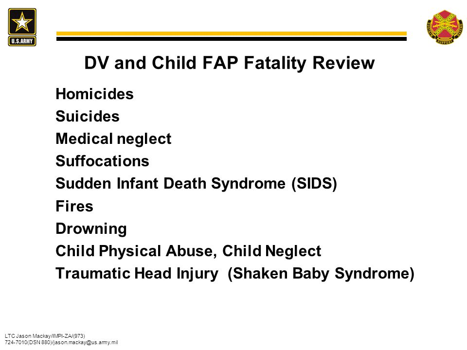 LTC Jason Mackay/IMPI-ZA/(973) 724-7010(DSN 880)/jason.mackay@us.army.mil DV and Child FAP Fatality Review Homicides Suicides Medical neglect Suffocat