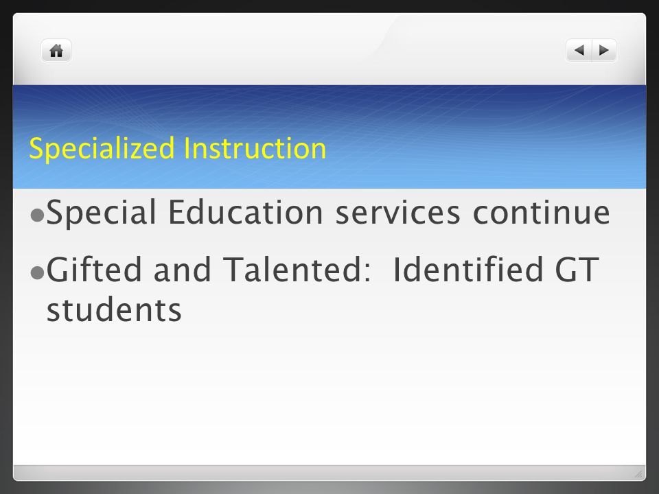 Specialized Instruction Special Education services continue Gifted and Talented: Identified GT students