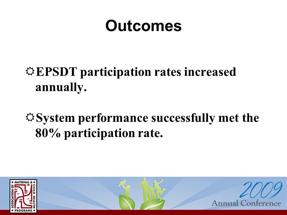 Outcomes  EPSDT participation rates increased annually.