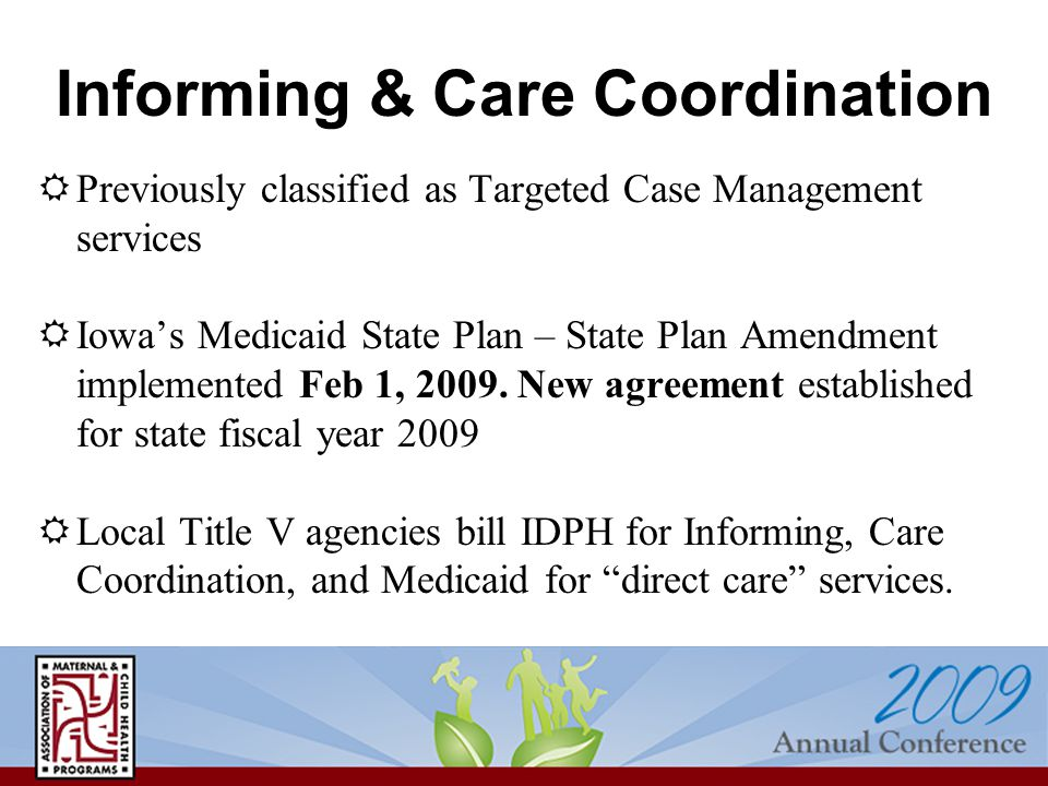 Informing & Care Coordination  Previously classified as Targeted Case Management services  Iowa's Medicaid State Plan – State Plan Amendment impleme