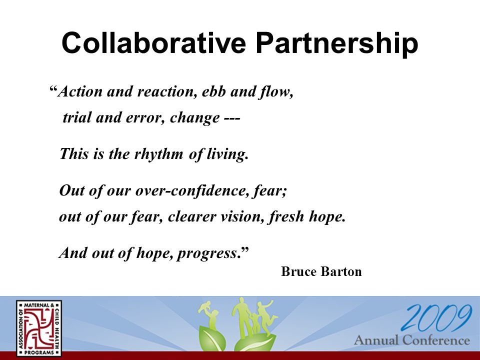 Collaborative Partnership Action and reaction, ebb and flow, trial and error, change --- This is the rhythm of living.