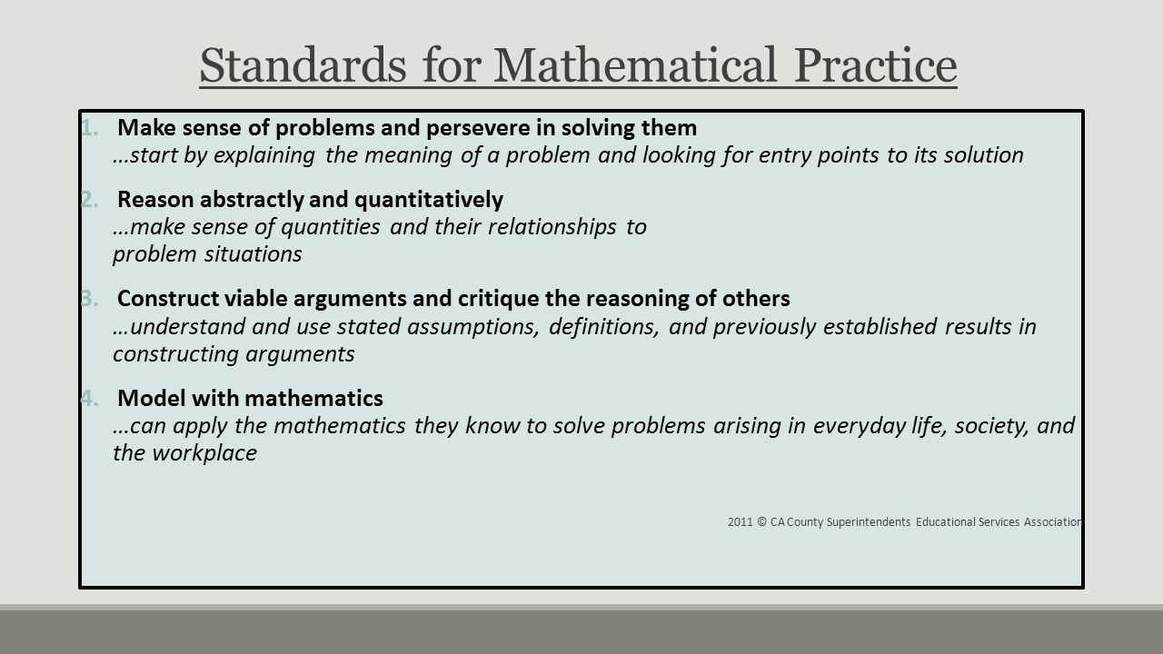Standards for Mathematical Practice 1.Make sense of problems and persevere in solving them …start by explaining the meaning of a problem and looking f