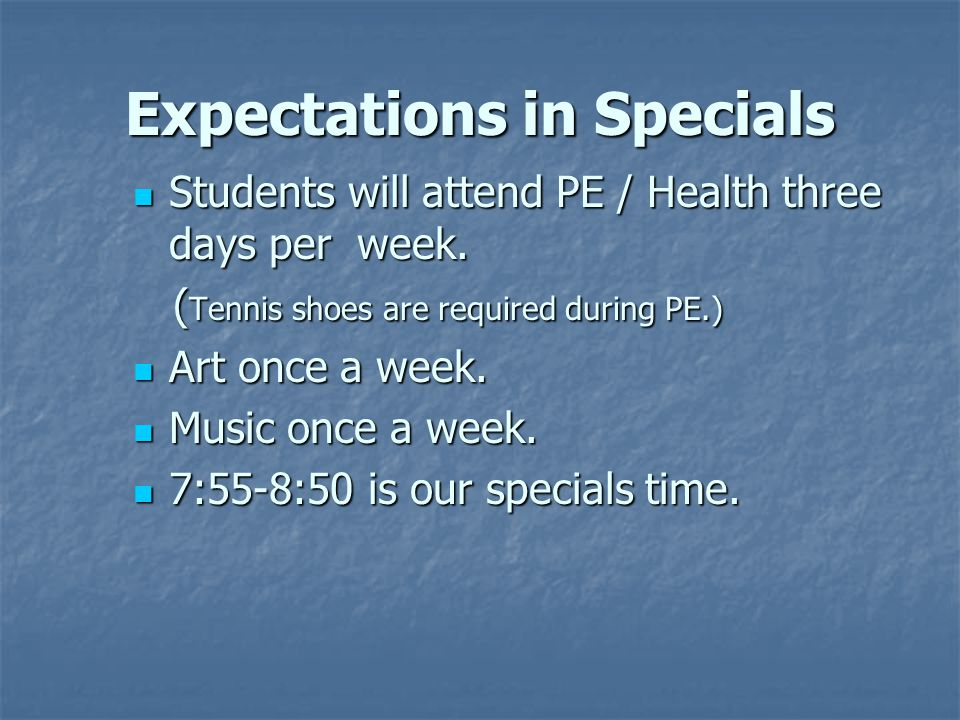 Expectations in Specials Students will attend PE / Health three days per week.