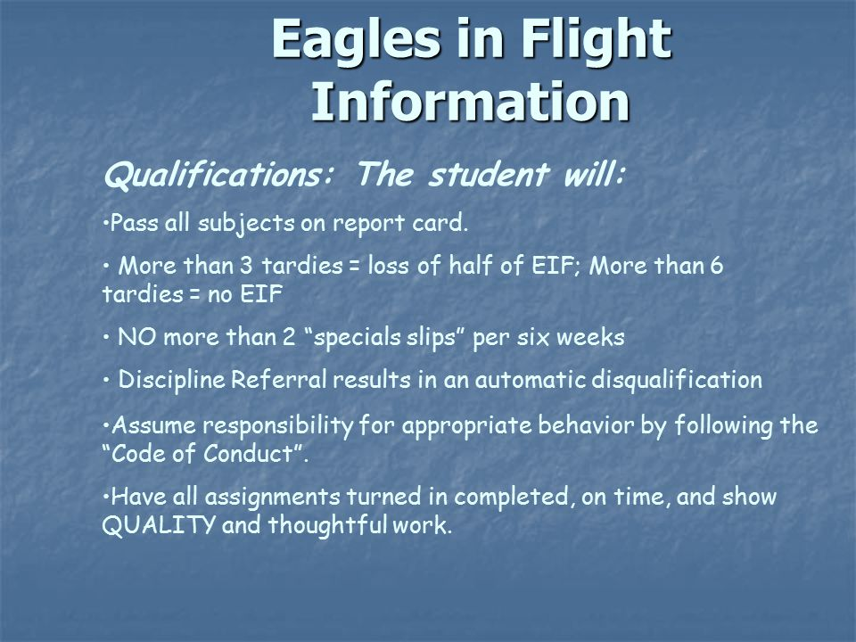 Eagles in Flight Information Qualifications: The student will: Pass all subjects on report card.