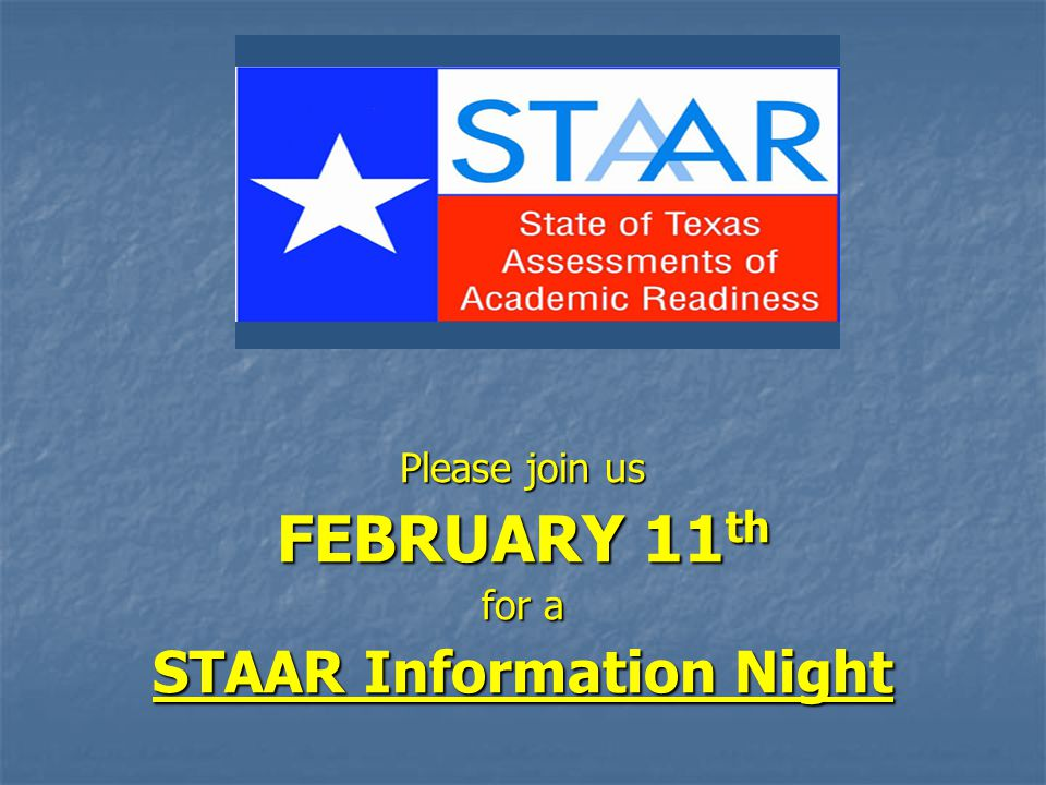 Please join us FEBRUARY 11 th for a STAAR Information Night
