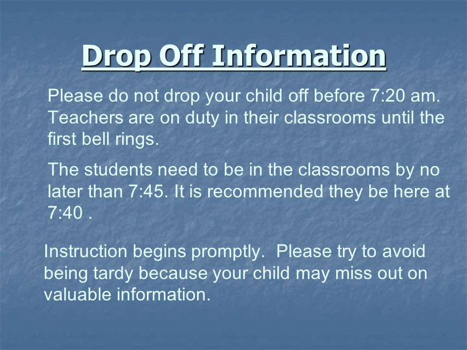 Drop Off Information Please do not drop your child off before 7:20 am.