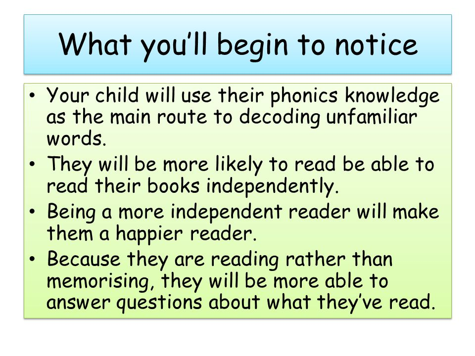 What you'll begin to notice Your child will use their phonics knowledge as the main route to decoding unfamiliar words.
