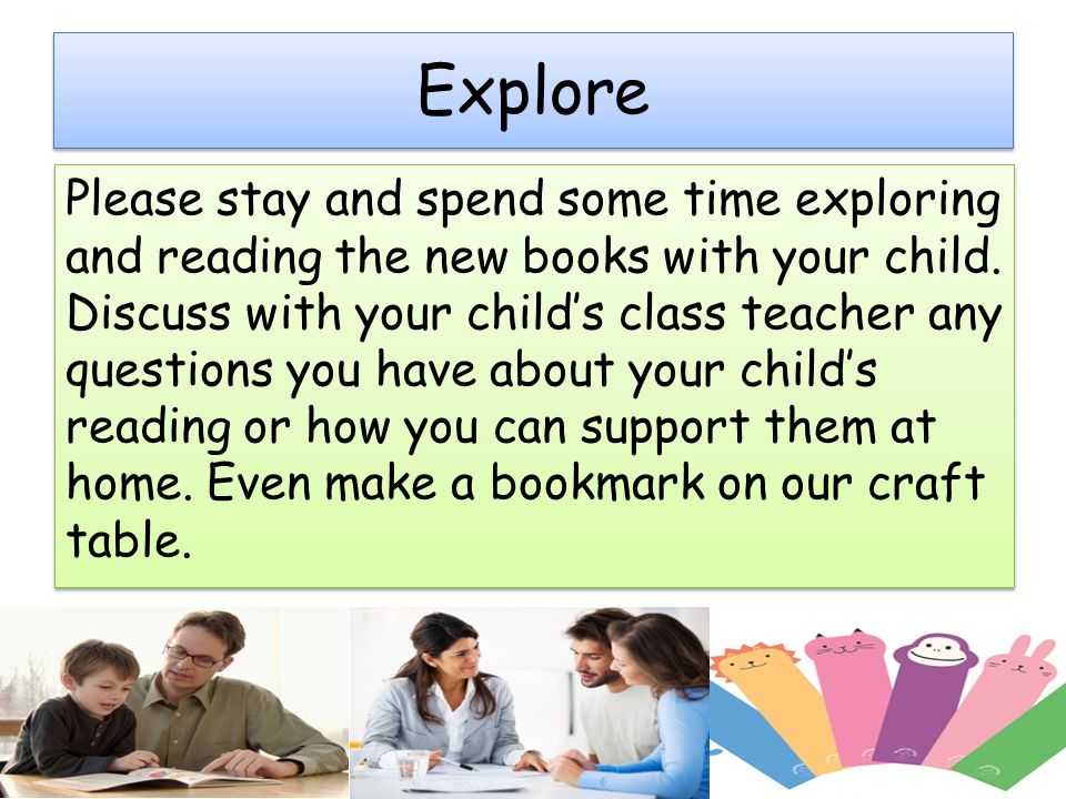 Explore Please stay and spend some time exploring and reading the new books with your child.