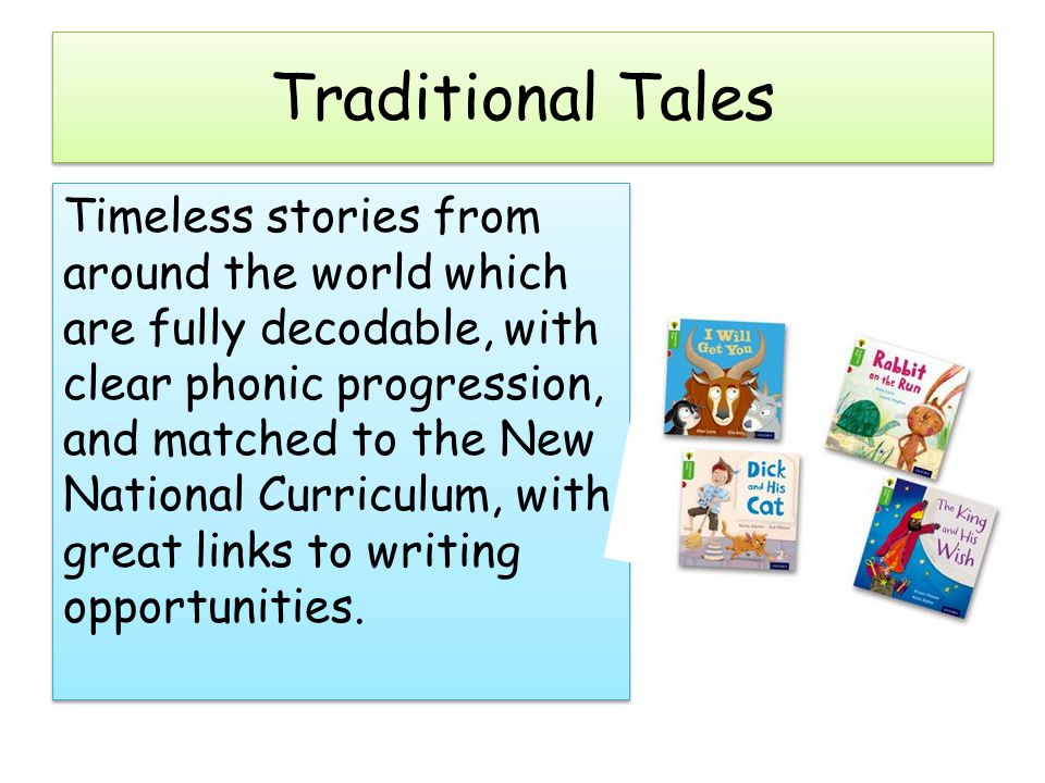 Traditional Tales Timeless stories from around the world which are fully decodable, with clear phonic progression, and matched to the New National Curriculum, with great links to writing opportunities.