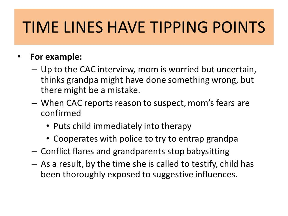 TIME LINES HAVE TIPPING POINTS For example: – Up to the CAC interview, mom is worried but uncertain, thinks grandpa might have done something wrong, but there might be a mistake.