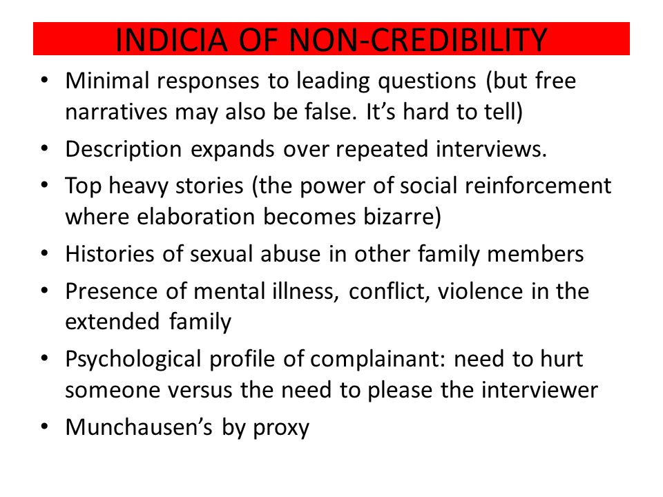 INDICIA OF NON-CREDIBILITY Minimal responses to leading questions (but free narratives may also be false.