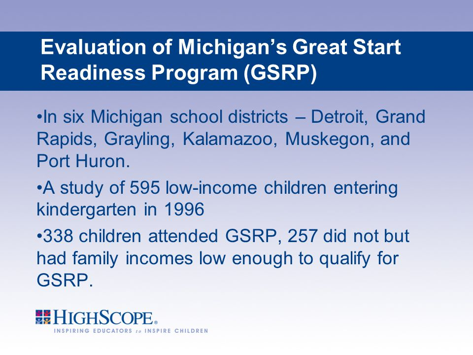 Evaluation of Michigan's Great Start Readiness Program (GSRP) In six Michigan school districts – Detroit, Grand Rapids, Grayling, Kalamazoo, Muskegon,