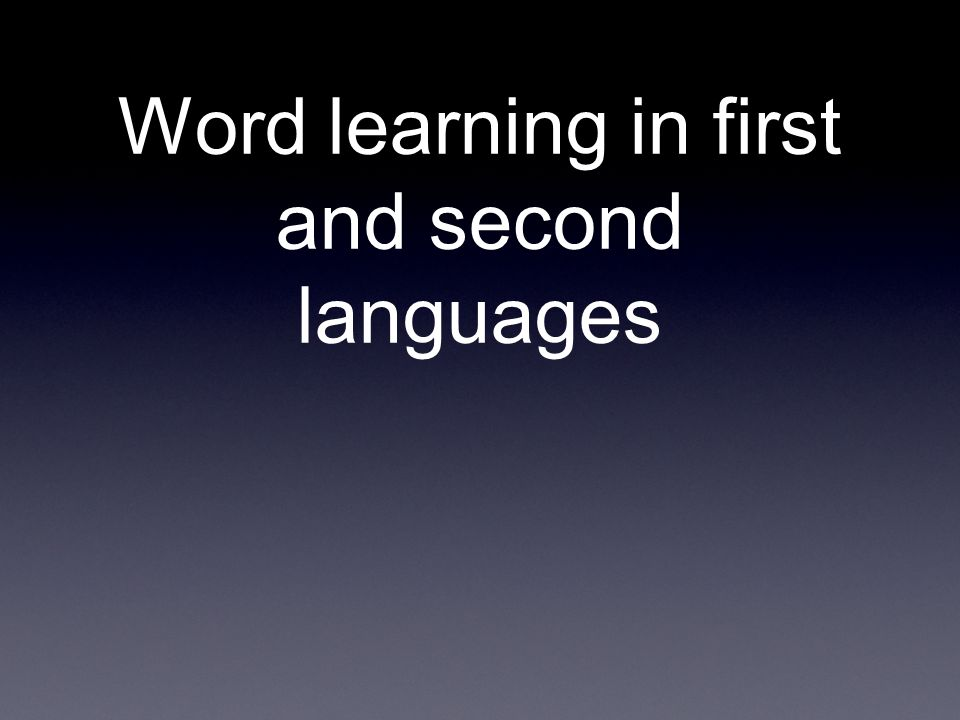 Word learning in first and second languages