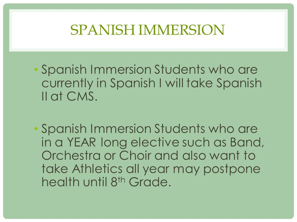 SPANISH IMMERSION Spanish Immersion Students who are currently in Spanish I will take Spanish II at CMS.