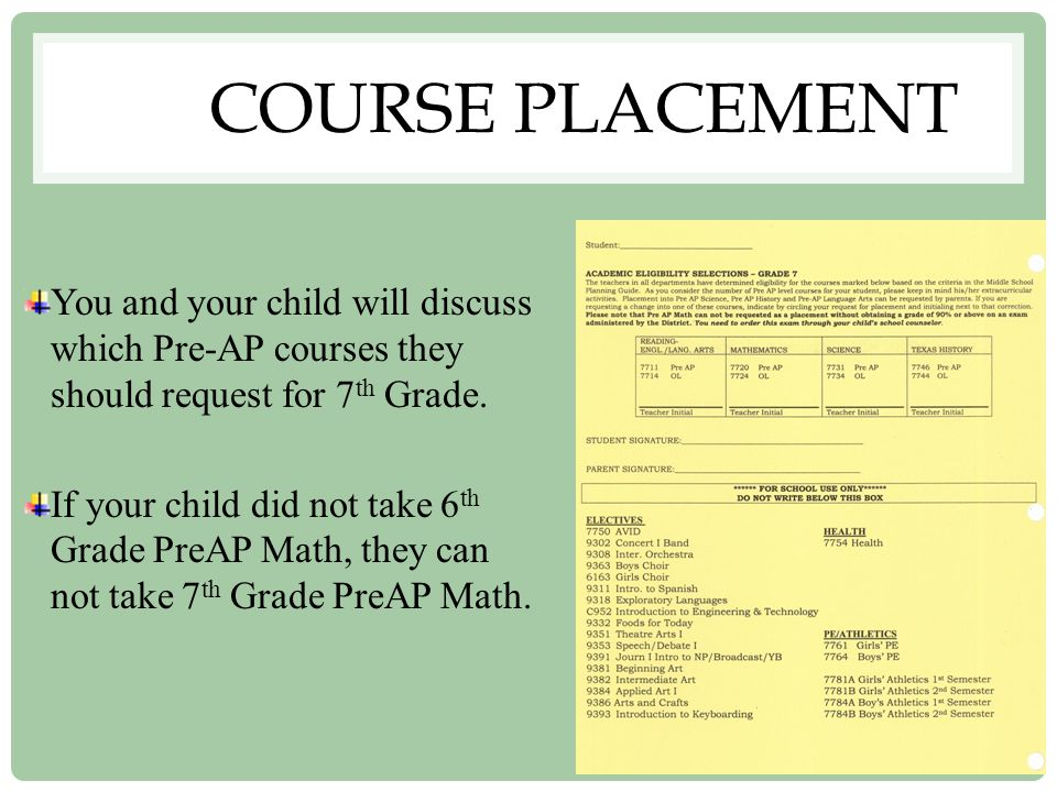 COURSE PLACEMENT You and your child will discuss which Pre-AP courses they should request for 7 th Grade.