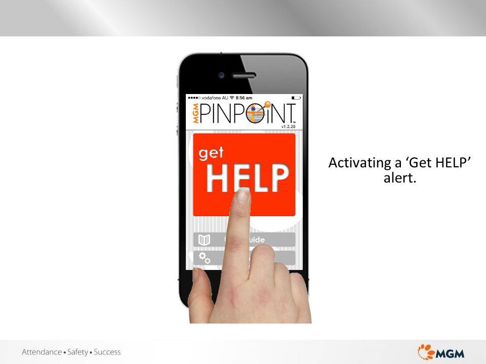 Activating a 'Get HELP' alert.
