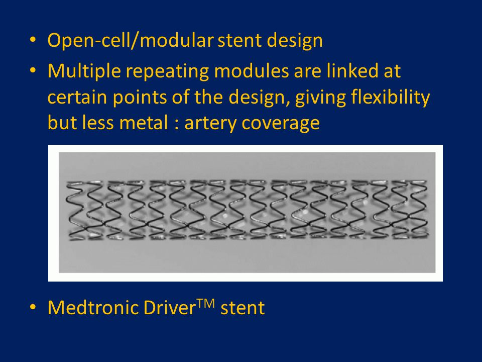 Open-cell/modular stent design Multiple repeating modules are linked at certain points of the design, giving flexibility but less metal : artery cover