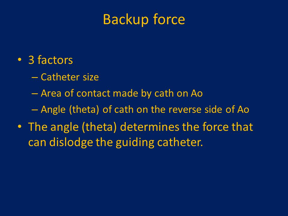 Backup force 3 factors – Catheter size – Area of contact made by cath on Ao – Angle (theta) of cath on the reverse side of Ao The angle (theta) determ