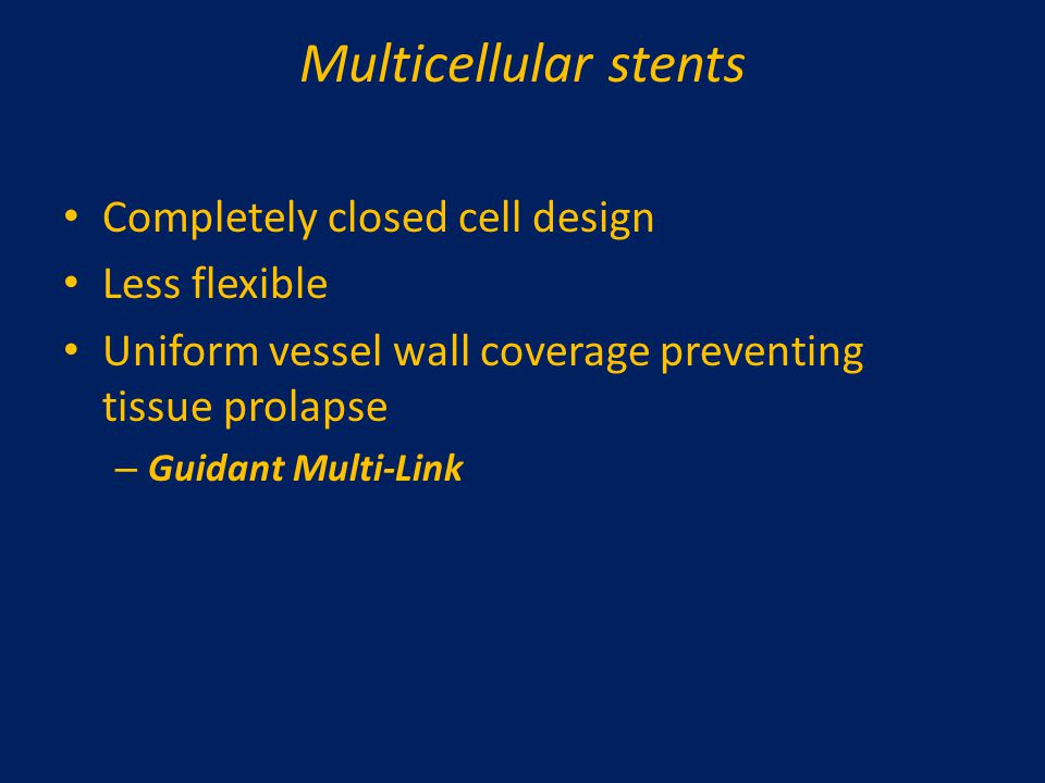 Multicellular stents Completely closed cell design Less flexible Uniform vessel wall coverage preventing tissue prolapse – Guidant Multi-Link