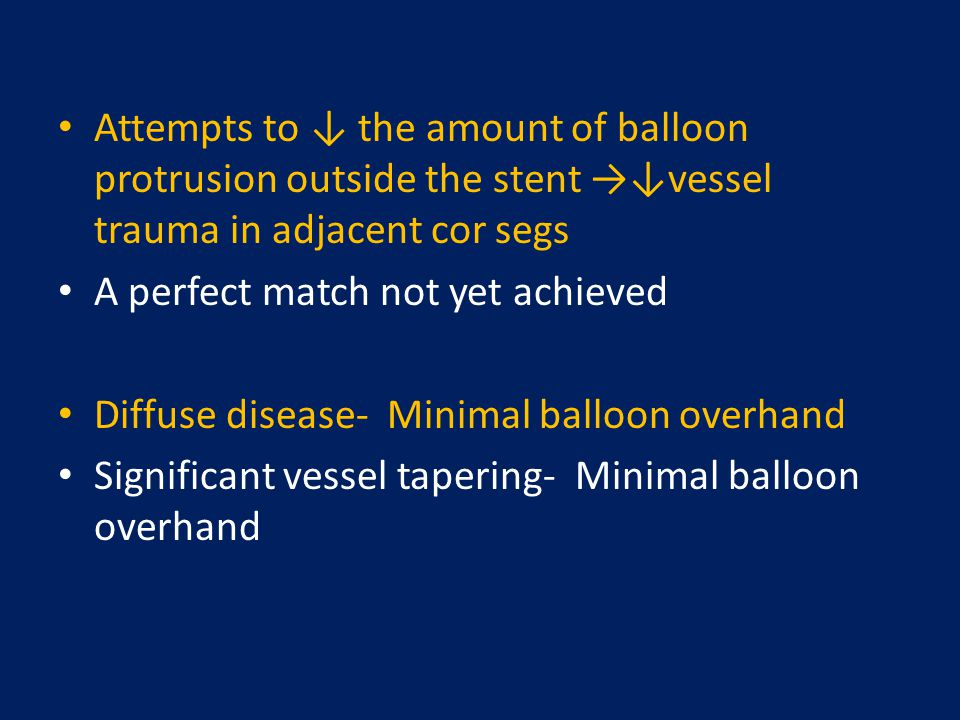Attempts to ↓ the amount of balloon protrusion outside the stent →↓vessel trauma in adjacent cor segs A perfect match not yet achieved Diffuse disease
