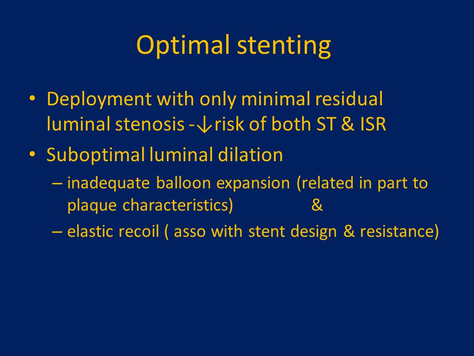 Optimal stenting Deployment with only minimal residual luminal stenosis -↓risk of both ST & ISR Suboptimal luminal dilation – inadequate balloon expan