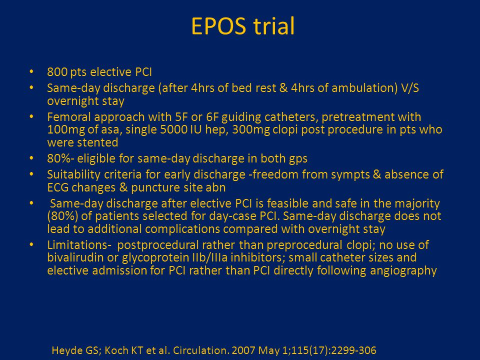 EPOS trial 800 pts elective PCI Same-day discharge (after 4hrs of bed rest & 4hrs of ambulation) V/S overnight stay Femoral approach with 5F or 6F gui