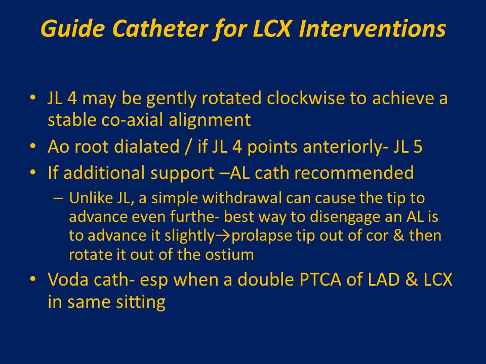 Guide Catheter for LCX Interventions JL 4 may be gently rotated clockwise to achieve a stable co-axial alignment Ao root dialated / if JL 4 points ant