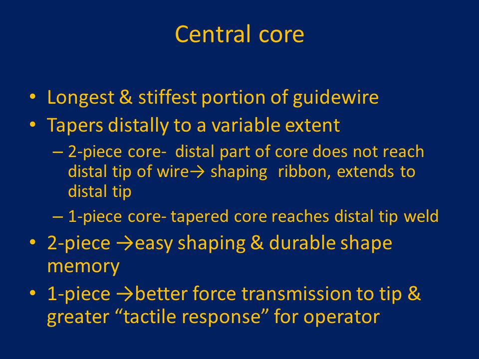 Central core Longest & stiffest portion of guidewire Tapers distally to a variable extent – 2-piece core- distal part of core does not reach distal ti