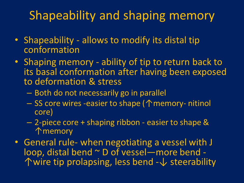 Shapeability and shaping memory Shapeability - allows to modify its distal tip conformation Shaping memory - ability of tip to return back to its basa