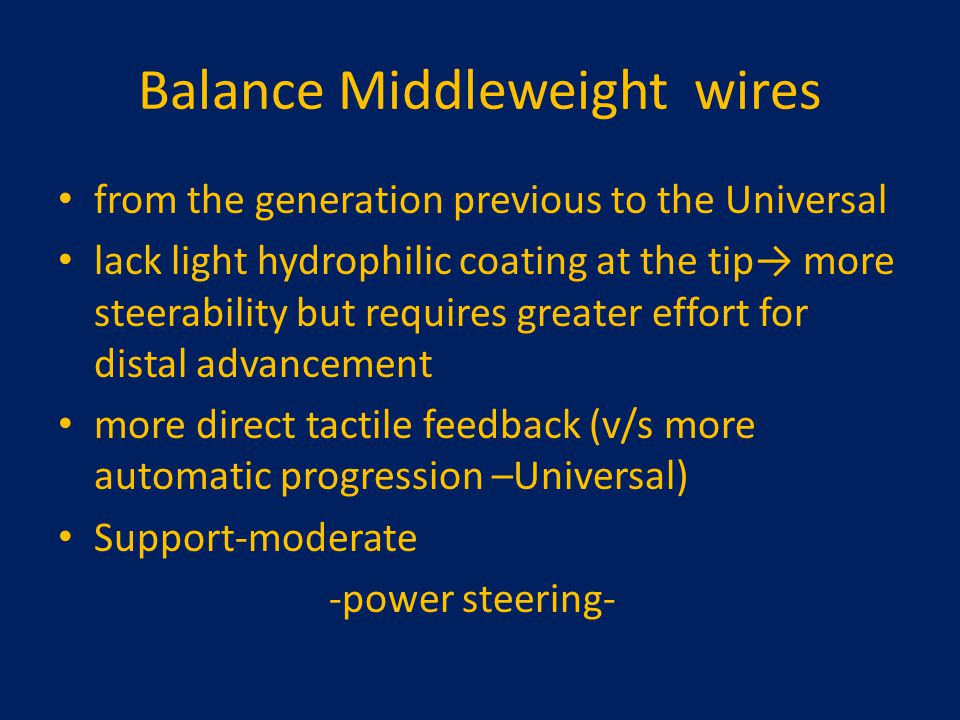Balance Middleweight wires from the generation previous to the Universal lack light hydrophilic coating at the tip→ more steerability but requires gre