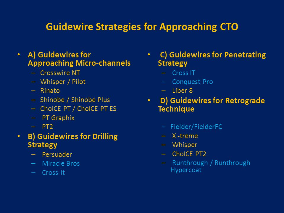 Guidewire Strategies for Approaching CTO A) Guidewires for Approaching Micro-channels – Crosswire NT – Whisper / Pilot – Rinato – Shinobe / Shinobe Pl