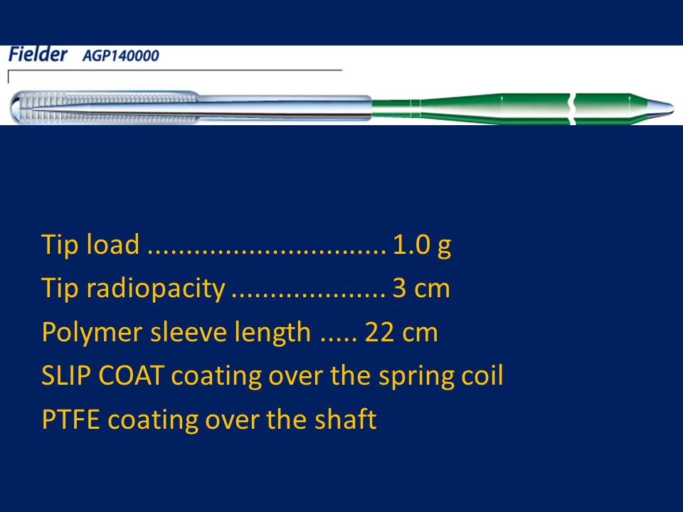 Tip load............................... 1.0 g Tip radiopacity.................... 3 cm Polymer sleeve length..... 22 cm SLIP COAT coating over the spr