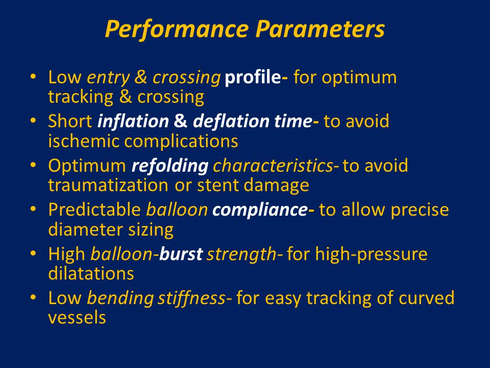 Performance Parameters Low entry & crossing profile- for optimum tracking & crossing Short inflation & deflation time- to avoid ischemic complications