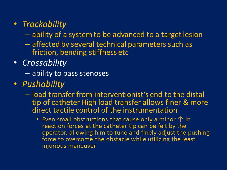 Trackability – ability of a system to be advanced to a target lesion – affected by several technical parameters such as friction, bending stiffness et
