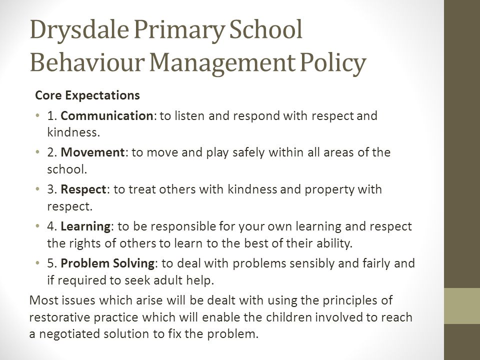Drysdale Primary School Behaviour Management Policy Core Expectations 1. Communication: to listen and respond with respect and kindness. 2. Movement:
