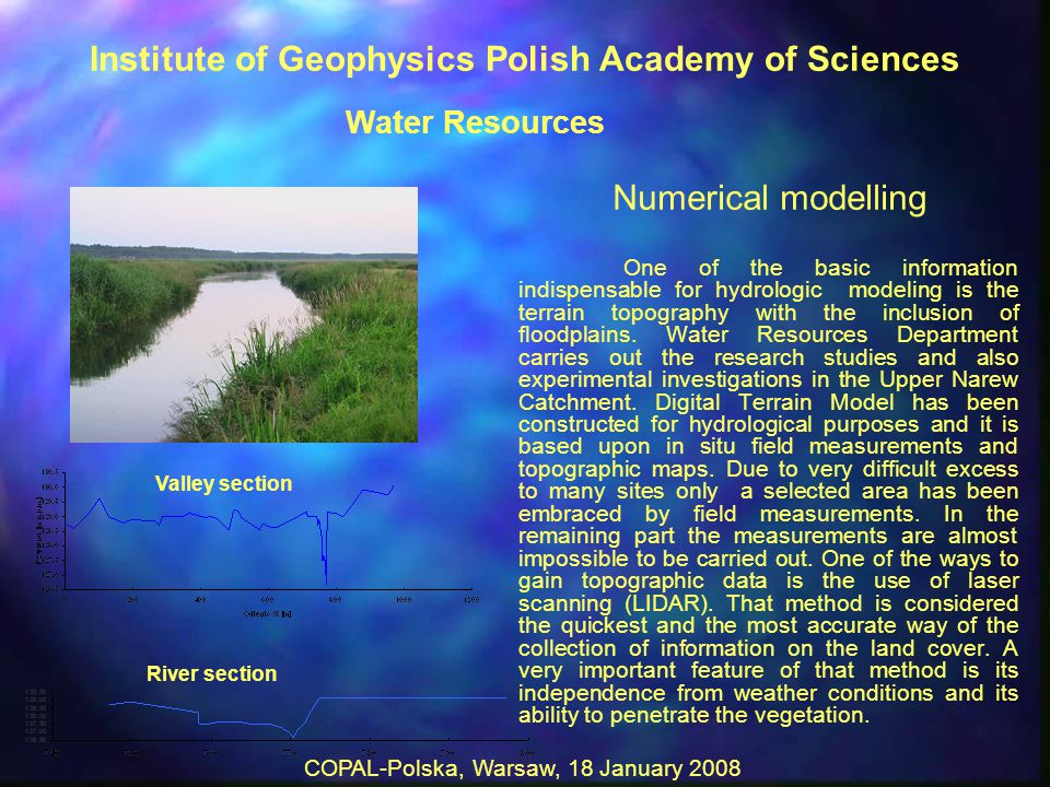 COPAL-Polska, Warsaw, 18 January 2008 Numerical modelling One of the basic information indispensable for hydrologic modeling is the terrain topography with the inclusion of floodplains.